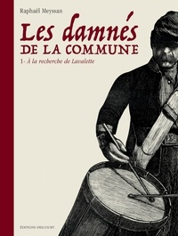 Raphaël Meyssan - Les Damnés de la Commune T01 - À la recherche de Lavalette.