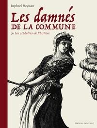 Raphaël Meyssan - Les Damnés de la Commune T03 - Les Orphelins de l'Histoire.