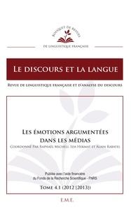 Raphaël Micheli et Ida Hekmat - Le discours et la langue N° 4.1/2012-2013 : Les émotions argumentées dans les médias.