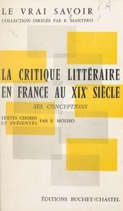 Raphaël Molho et R. Mantero - La critique littéraire en France au XIXe siècle - Ses conceptions. Textes choisis.