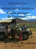 Raphaël Motte et Laurence Motte - Voyager en famille - Guide pratique de l'aventure avec des enfants.