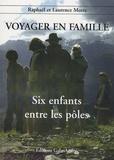 Raphaël Motte et Laurence Motte - Voyager en famille - Tome 2, Six enfants entre les pôles.