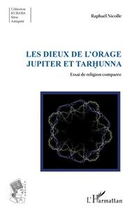 Raphaël Nicolle - Les dieux de l'Orage Jupiter et Tarhunna - Essai de religion comparée.