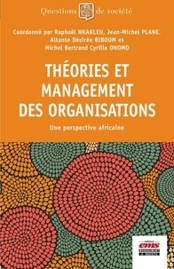 Raphaël Nkakleu et Jean-Michel Plane - Théories et management des organisations - Une perspective africaine.