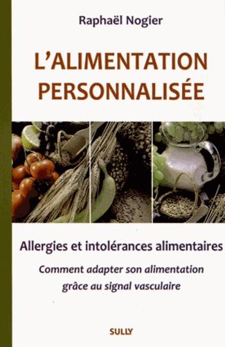 L'alimentation personnalisée. Allergies et intolérances alimentaires, Comment adapter son alimentation grâce au signal vasculaire - Raphaël Nogier
