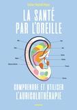 Raphaël Nogier - La santé par l'oreille - Comprendre et utiliser l'auriculothérapie.