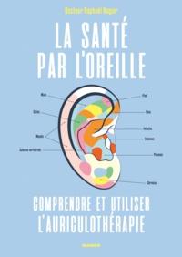 Raphaël Nogier et Lise Herzog - La santé par l'oreille - Comprendre et utiliser l'auriculothérapie.