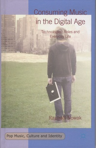 Raphaël Nowak - Consuming Music in the Digital Age - Technologies, Roles and Everyday Life.