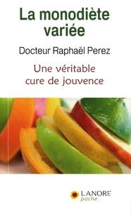 Raphaël Perez - La monodiète variée - Une véritable cure de jouvence.
