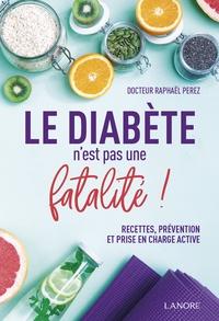 Le diabète n'est pas une fatalité ! - Raphaël Perez |