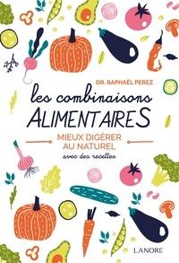 Raphaël Perez - Les combinaisons alimentaires - Mieux digérer au naturel.