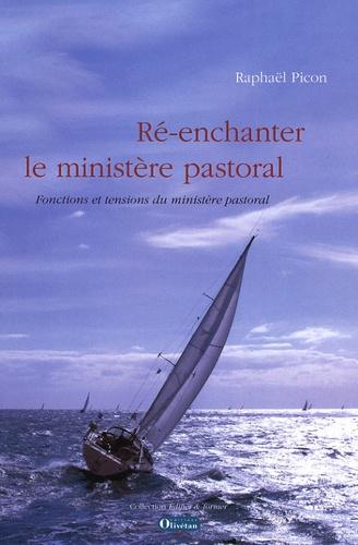Raphaël Picon - Ré-enchanter le ministère pastoral - Fonctions et tensions du ministère pastoral.