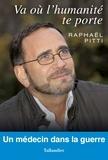 Raphaël Pitti - Va où l'humanité te porte - Un médecin dans la guerre.