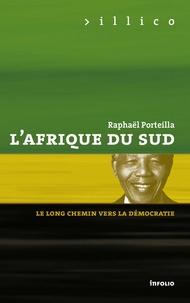 Raphaël Porteilla - L'Afrique du Sud - Le long chemin vers la démocratie.