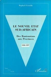 Raphaël Porteilla - Le nouvel État sud-africain - Des Bantoustans aux provinces, 1948-1997.