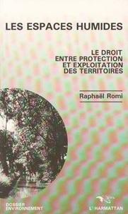 Raphaël Romi - Les espaces humides - Le droit entre protection et exploitation des territoires.