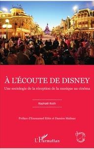 A l'écoute de Disney- Une sociologie de la réception de la musique au cinéma - Raphaël Roth |