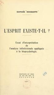 Raphaël Rouquette et Jean Perrin - L'esprit existe-t-il ? - Essai d'interprétation de l'analyse infinitésimale appliquée à la biopsychologie.