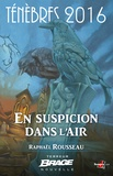 Raphaël Rousseau - En suspicion dans l'air - Ténèbres 2016, T1.