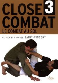 Raphaël Saint-Vincent et Olivier Saint-Vincent - Close-combat - Tome 3, Le combat au sol.