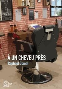 Raphaël Somal - A un cheveu près.