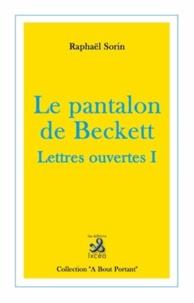 Raphaël Sorin - Le pantalon de Beckett - Lettres ouvertes 1.