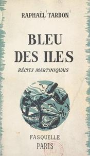 Raphaël Tardon et Georges Pillement - Bleu des îles - Récits martiniquais.