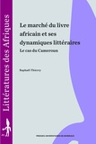Raphaël Thierry - Le marché du livre africain et ses dynamiques littéraires - Le cas du Cameroun.