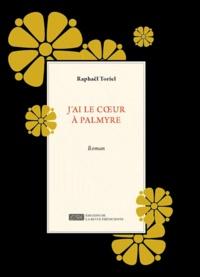 Raphaël Toriel - J'ai le coeur à Palmyre.