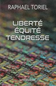 Raphaël Toriel - Liberté équité tendresse.