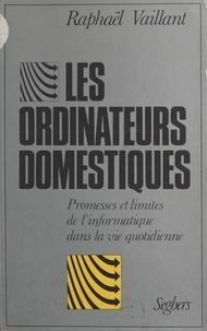 Raphael Vaillant et Gérard Klein - Les ordinateurs domestiques - Promesses et limites de l'informatique dans la vie quotidienne.