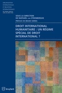 Raphaël Van Steenberghe - Droit international humanitaire : un régime spécial de droit international ?.