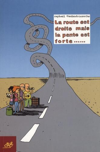 Raphaël Vandendriessche - La route est droite mais la pente est forte....