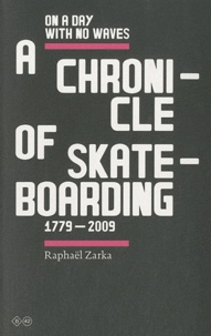 Raphaël Zarka - On A Day With No Waves - A Chronicle of Skateboarding 1779-2009.