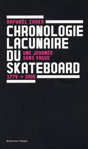 Raphaël Zarka - Une journée sans vague - Chronologie lacunaire du skateboard 1779-2005.