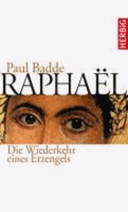 Raphaël - Die Wiederkehr eines Erzengels.