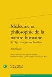 Raphaële Andrault et Stefanie Buchenau - Médecine et philosophie de la nature humaine de l'âge classique aux lumières - Anthologie.