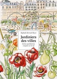 Jardiniers des villes- Portraits croqués sur le vif - Raphaèle Bernard-Bacot |