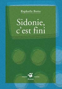 Raphaële Botte - Sidonie, c'est fini.