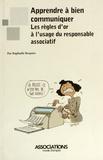 Raphaële Bruyère - Apprendre à bien communiquer - Les règles d'or à l'usage du responsable associatif.