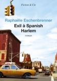 Raphaële Eschenbrenner - Exil à Spanish Harlem.