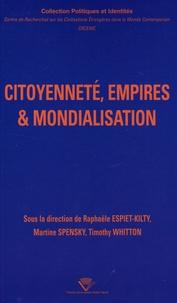 Raphaële Espiet-Kilty et Martine Spensky - Citoyenneté, empires et mondialisation.