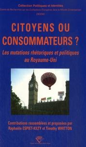 Raphaële Espiet-Kilty et Timothy Whitton - Citoyens ou consommateurs? - Les mutations rhétoriques et politiques au Royaume-Uni.