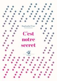 Raphaële Frier - C'est notre secret.