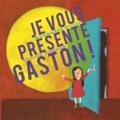 Raphaële Frier et Claire Franek - Je vous présente Gaston !.