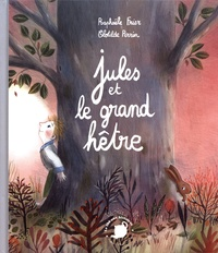 Raphaële Frier et Clotilde Perrin - Jules et le grand hêtre.