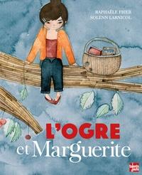 Raphaële Frier et Solenn Larnicol - L'ogre et Marguerite.