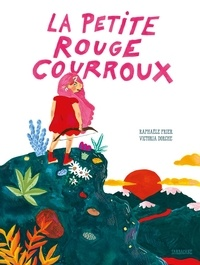 Raphaële Frier et Victoria Dorche - La petite rouge courroux.