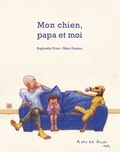 Raphaële Frier et Marc Daniau - Mon chien, papa et moi.
