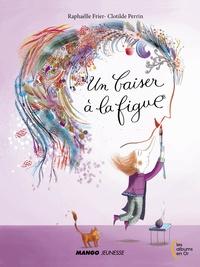 Raphaële Frier et Clotilde Perrin - Un baiser à la figue.